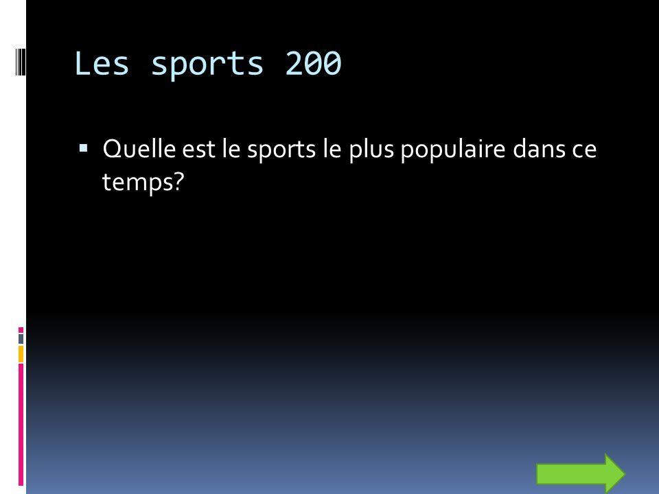 Les sports 200 Quelle est le sports le plus populaire dans ce temps