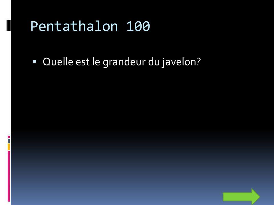 Pentathalon 100 Quelle est le grandeur du javelon