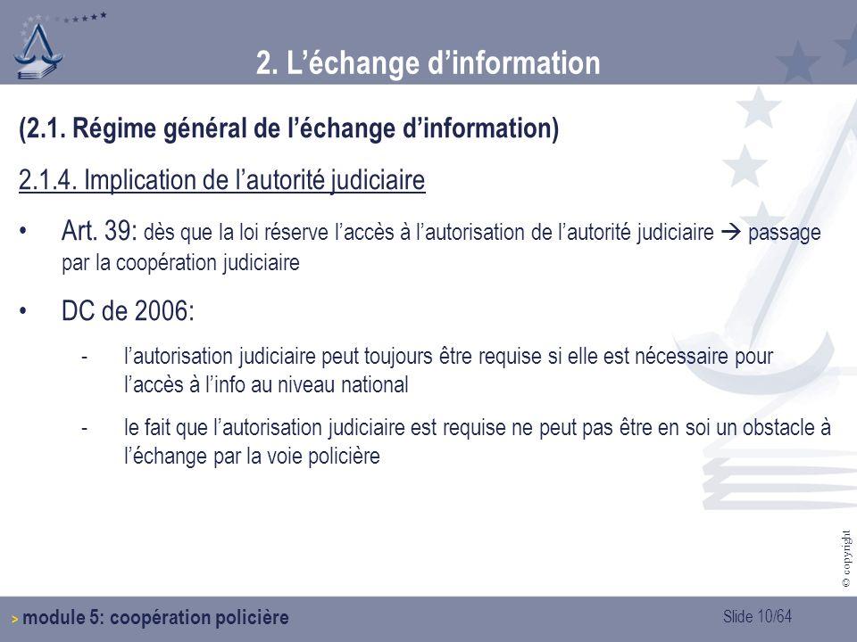 Slide 10/64 © copyright 2.Léchange dinformation > module 5: coopération policière (2.1.