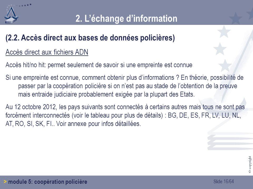 Slide 16/64 © copyright 2.Léchange dinformation > module 5: coopération policière (2.2.