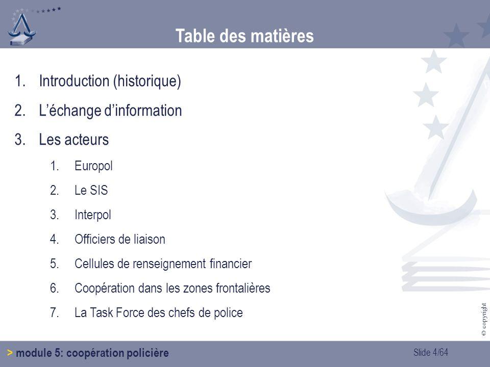 Slide 15/64 © copyright 2.Léchange dinformation > module 5: coopération policière (2.2.