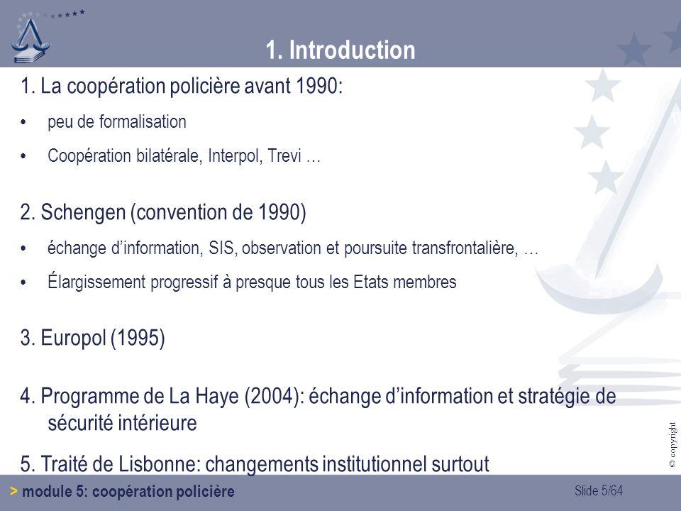 Slide 5/64 © copyright 1.Introduction > module 5: coopération policière 1.