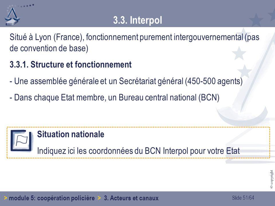 Slide 51/64 © copyright 3.3.Interpol > module 5: coopération policière > 3.