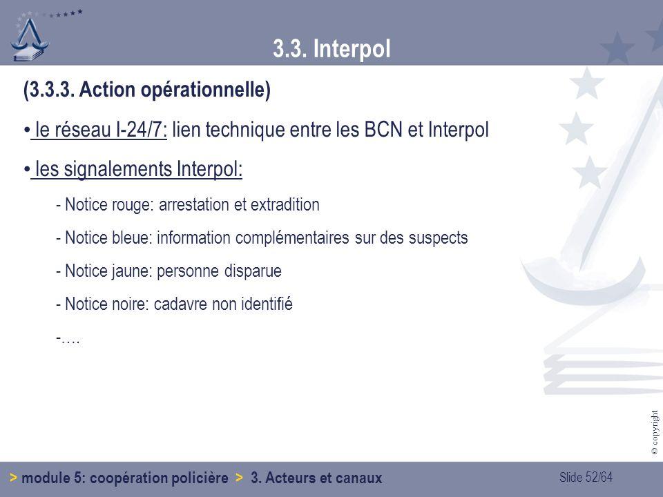 Slide 52/64 © copyright 3.3.Interpol > module 5: coopération policière > 3.