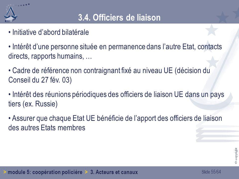 Slide 55/64 © copyright 3.4.Officiers de liaison > module 5: coopération policière > 3.