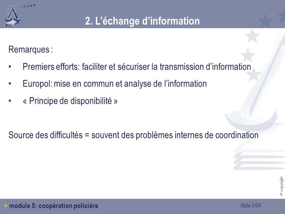 Slide 7/64 © copyright 2.Léchange dinformation > module 5: coopération policière 2.1.