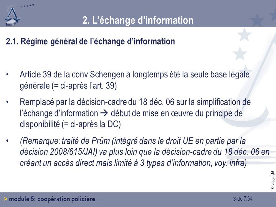 Slide 8/64 © copyright 2.Léchange dinformation > module 5: coopération policière (2.1.