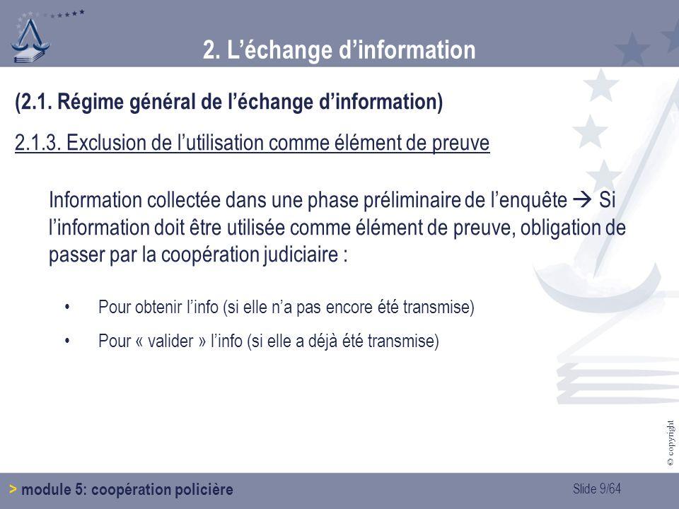 Slide 9/64 © copyright 2.Léchange dinformation > module 5: coopération policière (2.1.