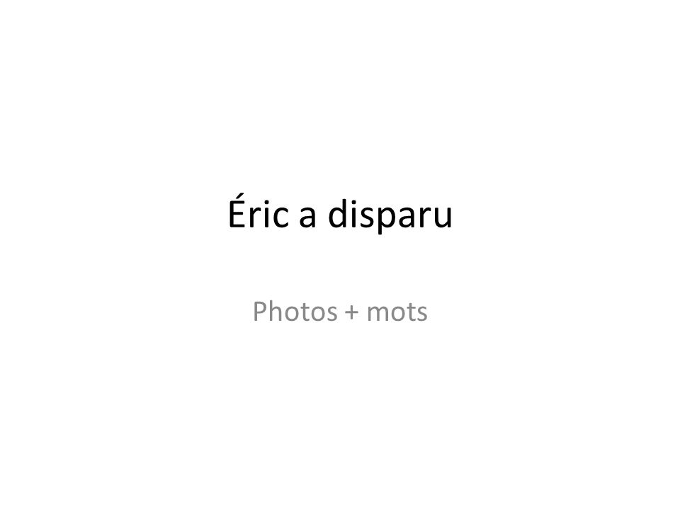 Éric a disparu Photos + mots