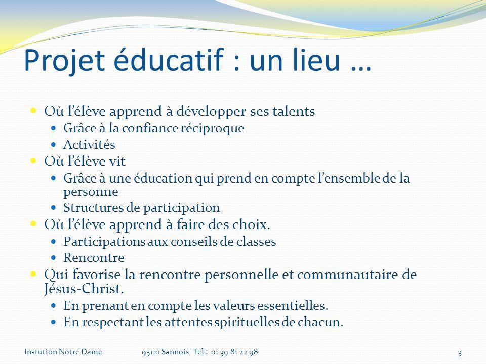 Projet éducatif : un lieu … Où lélève apprend à développer ses talents Grâce à la confiance réciproque Activités Où lélève vit Grâce à une éducation q