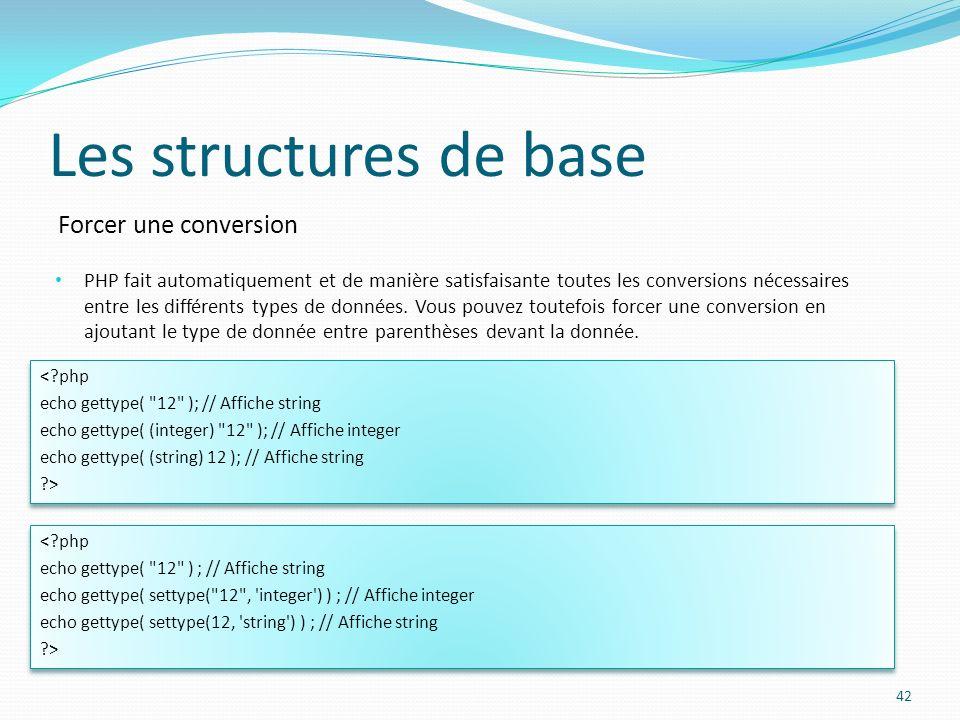 Forcer une conversion Les structures de base PHP fait automatiquement et de manière satisfaisante toutes les conversions nécessaires entre les différents types de données.