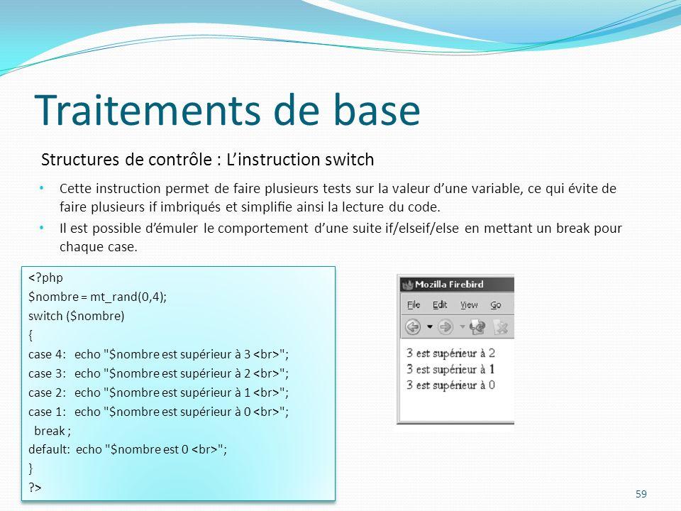 Structures de contrôle : Linstruction switch Traitements de base Cette instruction permet de faire plusieurs tests sur la valeur dune variable, ce qui