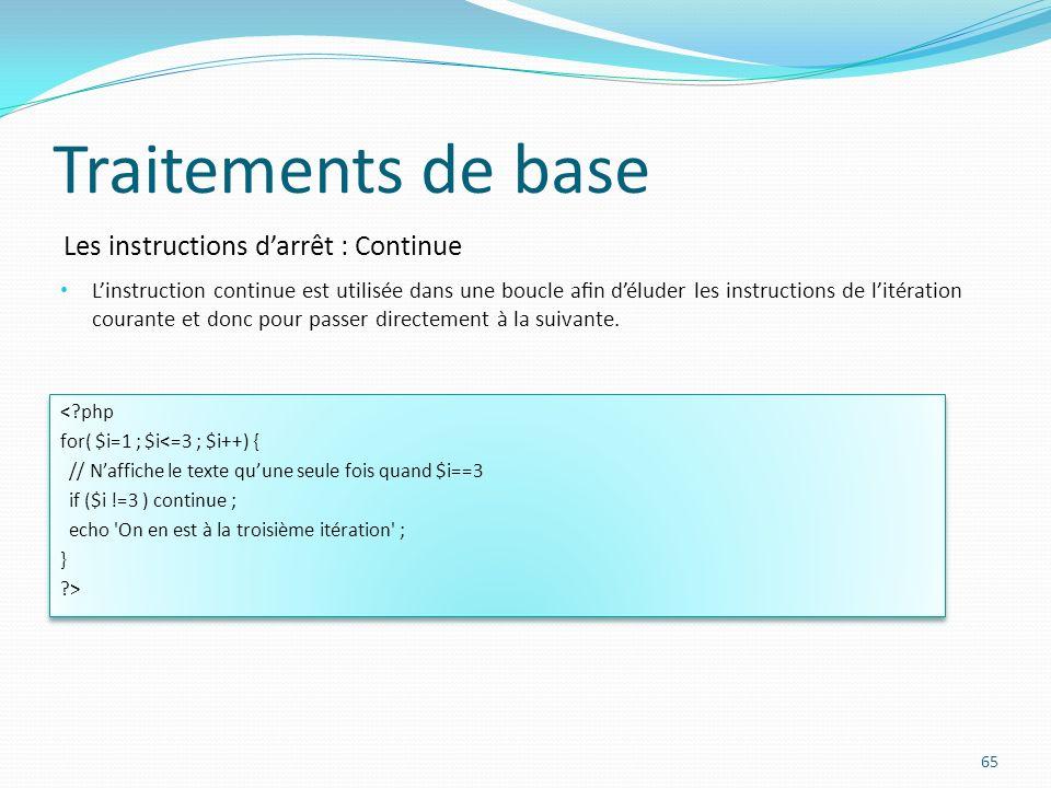 Les instructions darrêt : Continue Traitements de base Linstruction continue est utilisée dans une boucle an déluder les instructions de litération co