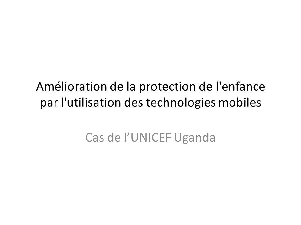Amélioration de la protection de l enfance par l utilisation des technologies mobiles Cas de lUNICEF Uganda