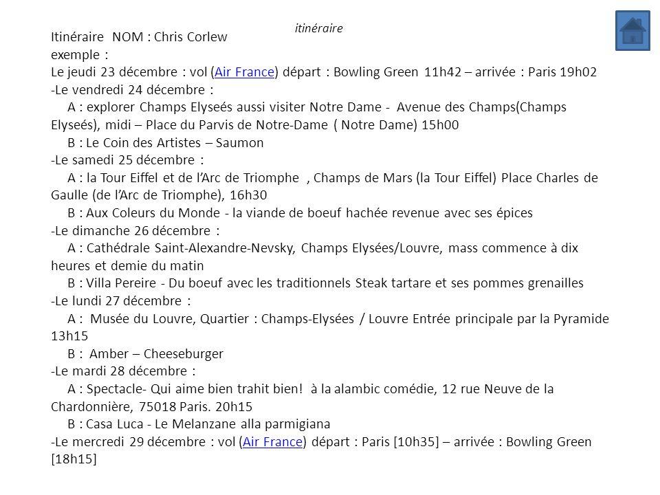 itinéraire Itinéraire NOM : Chris Corlew exemple : Le jeudi 23 décembre : vol (Air France) départ : Bowling Green 11h42 – arrivée : Paris 19h02Air Fra