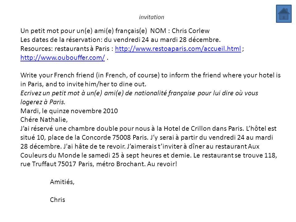 invitation Un petit mot pour un(e) ami(e) français(e) NOM : Chris Corlew Les dates de la réservation: du vendredi 24 au mardi 28 décembre. Resources: