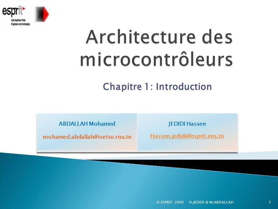 © ESPRIT 2009 H.JEDIDI & M.ABDALLAH2 Le but de ce module est de : Comprendre larchitecture des microcontrôleurs.