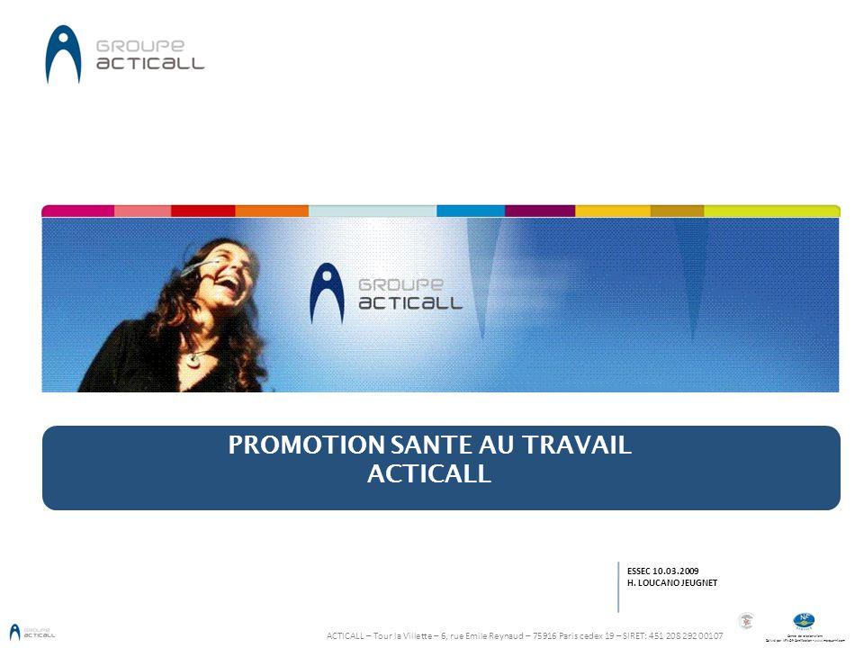 Centre de relation client Délivré par AFNOR Certification - www.marque-nf.com PROMOTION SANTE AU TRAVAIL ACTICALL ESSEC 10.03.2009 H. LOUCANO JEUGNET