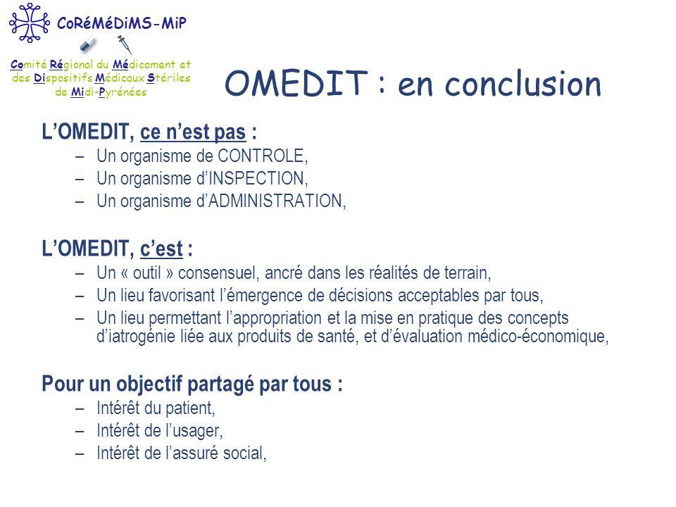 Comité Régional du Médicament et des Dispositifs Médicaux Stériles de Midi-Pyrénées CoRéMéDiMS-MiP OMEDIT : en conclusion LOMEDIT, ce nest pas : –Un o