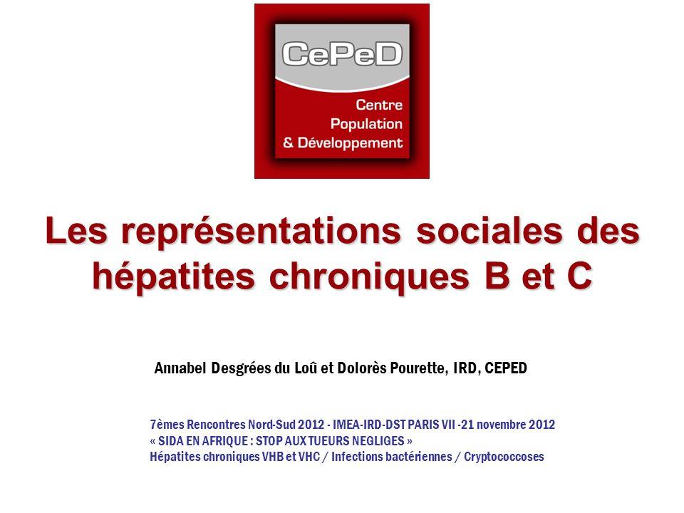 Les représentations sociales des hépatites chroniques B et C Annabel Desgrées du Loû et Dolorès Pourette, IRD, CEPED 7èmes Rencontres Nord-Sud 2012 -