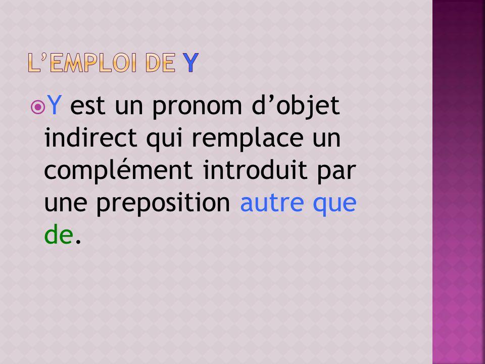 Y est un pronom dobjet indirect qui remplace un complément introduit par une preposition autre que de.