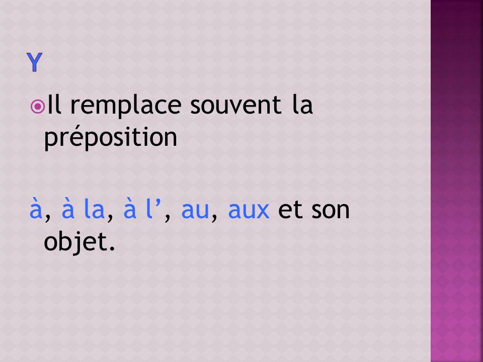 Il remplace souvent la préposition à, à la, à l, au, aux et son objet.
