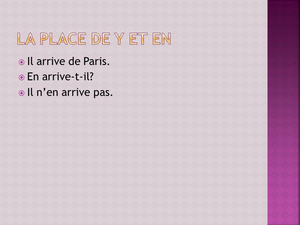 Il arrive de Paris. En arrive-t-il? Il nen arrive pas.