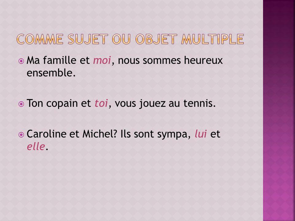 Ma famille et moi, nous sommes heureux ensemble. Ton copain et toi, vous jouez au tennis. Caroline et Michel? Ils sont sympa, lui et elle.