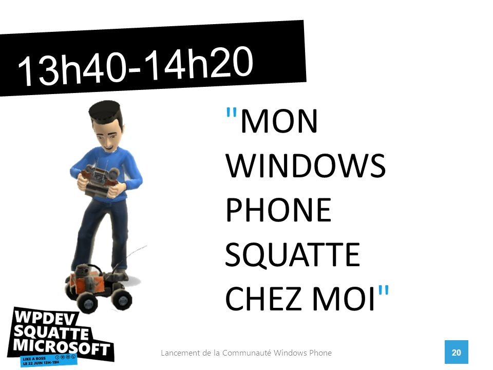 20Lancement de la Communauté Windows Phone 13h40-14h20 MON WINDOWS PHONE SQUATTE CHEZ MOI