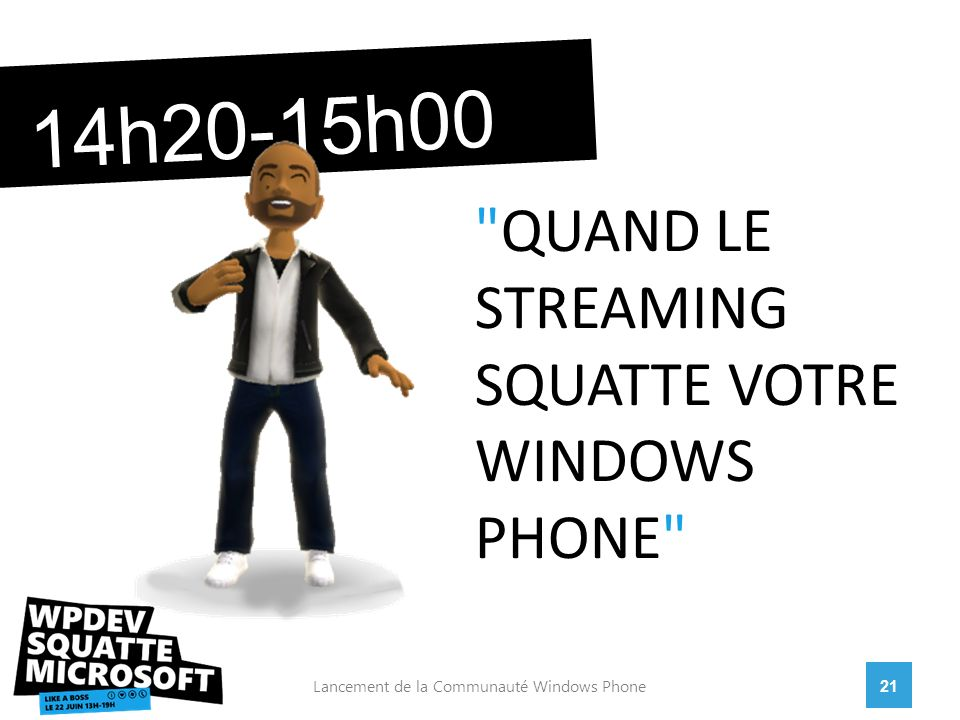 21Lancement de la Communauté Windows Phone 14h20-15h00 QUAND LE STREAMING SQUATTE VOTRE WINDOWS PHONE