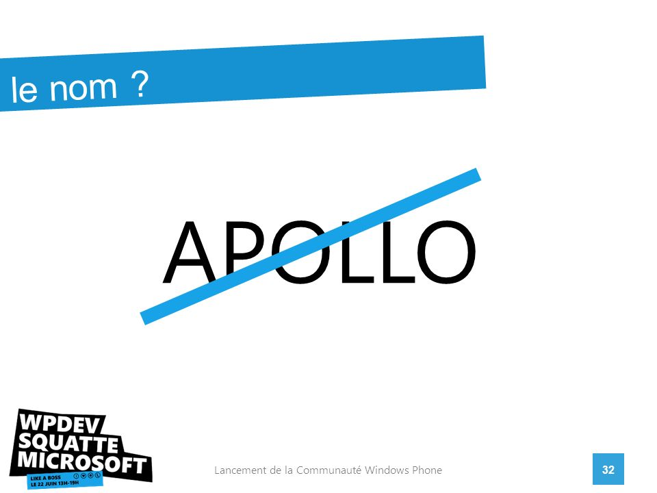 APOLLO 32Lancement de la Communauté Windows Phone le nom ?