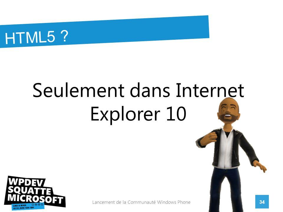 Seulement dans Internet Explorer 10 34Lancement de la Communauté Windows Phone HTML5