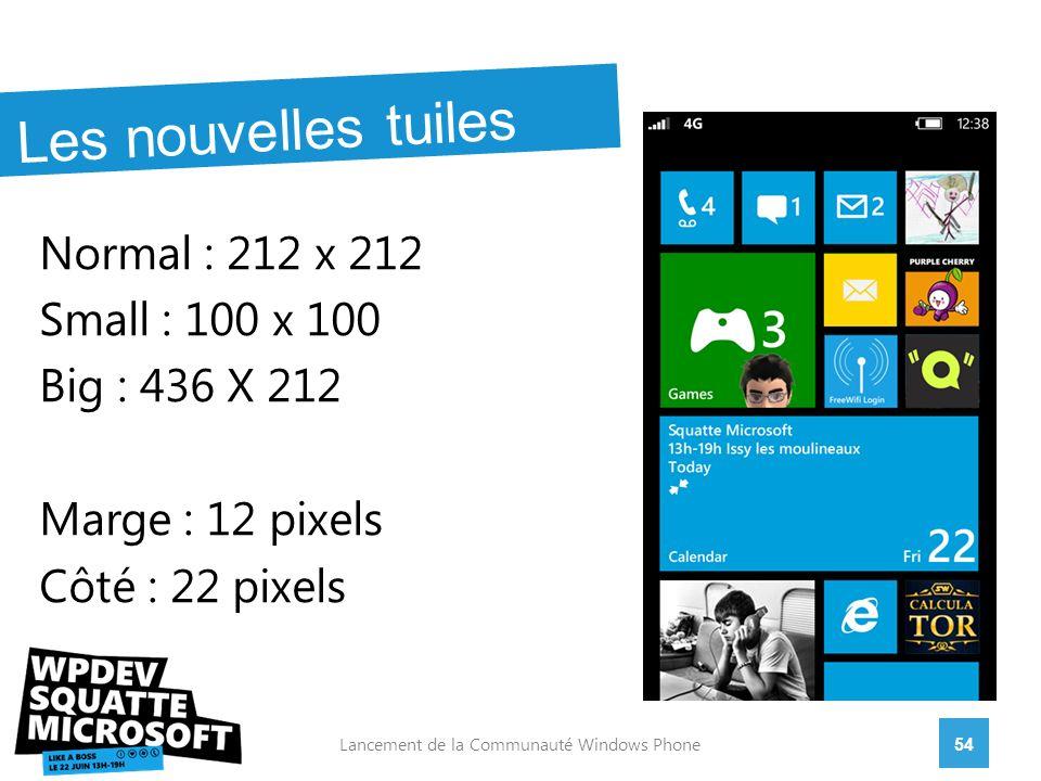 Normal : 212 x 212 Small : 100 x 100 Big : 436 X 212 Marge : 12 pixels Côté : 22 pixels 54Lancement de la Communauté Windows Phone Les nouvelles tuiles