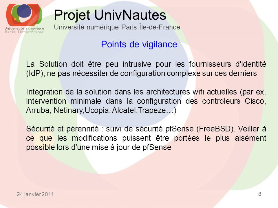 Points de vigilance Projet UnivNautes Université numérique Paris Île-de-France La Solution doit être peu intrusive pour les fournisseurs d identité (IdP), ne pas nécessiter de configuration complexe sur ces derniers Intégration de la solution dans les architectures wifi actuelles (par ex.