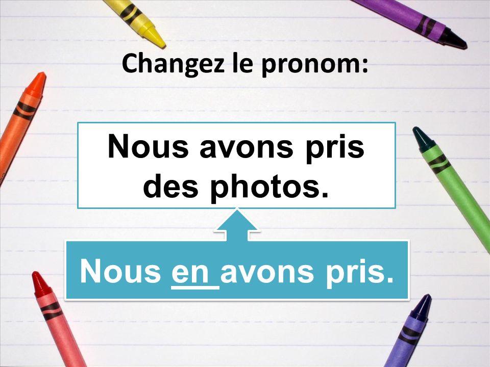 Changez le pronom: Nous avons pris des photos. Nous en avons pris.