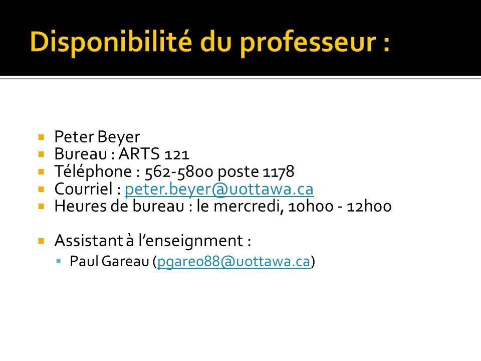 Peter Beyer Bureau : ARTS 121 Téléphone : 562-5800 poste 1178 Courriel : peter.beyer@uottawa.capeter.beyer@uottawa.ca Heures de bureau : le mercredi,