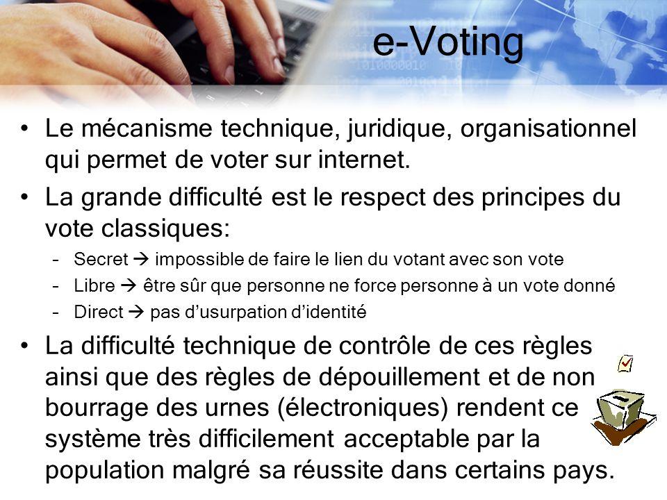 e-Voting Le mécanisme technique, juridique, organisationnel qui permet de voter sur internet. La grande difficulté est le respect des principes du vot