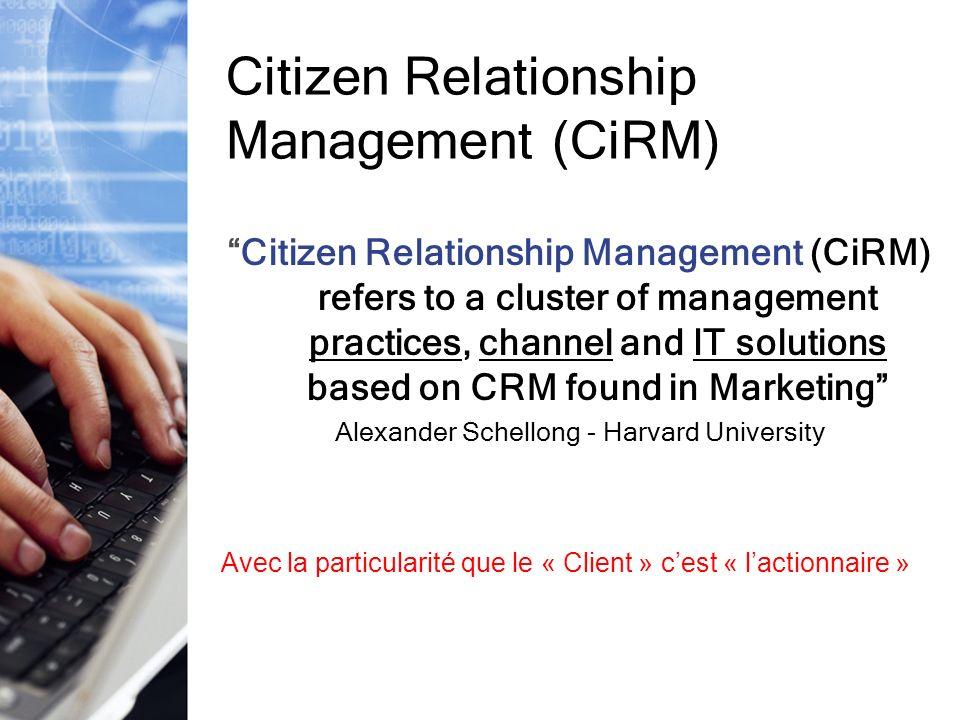 Citizen Relationship Management (CiRM) Citizen Relationship Management (CiRM) refers to a cluster of management practices, channel and IT solutions ba