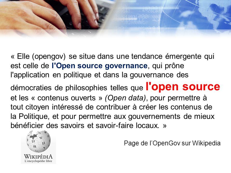 « Elle (opengov) se situe dans une tendance émergente qui est celle de l'Open source governance, qui prône l'application en politique et dans la gouve