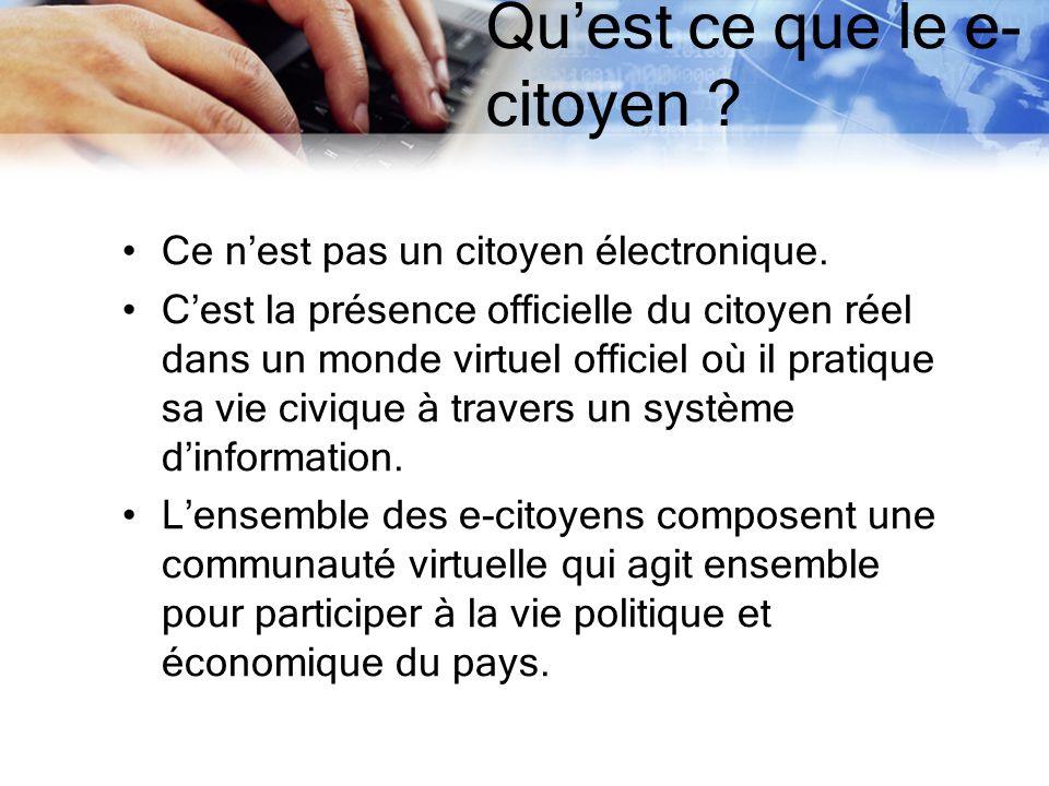 Quest ce que le e- citoyen ? Ce nest pas un citoyen électronique. Cest la présence officielle du citoyen réel dans un monde virtuel officiel où il pra
