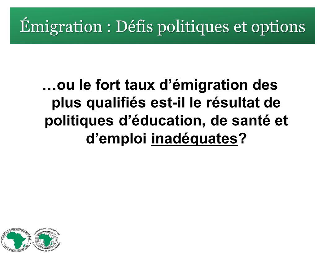 Émigration : Défis politiques et options …ou le fort taux démigration des plus qualifiés est-il le résultat de politiques déducation, de santé et demploi inadéquates