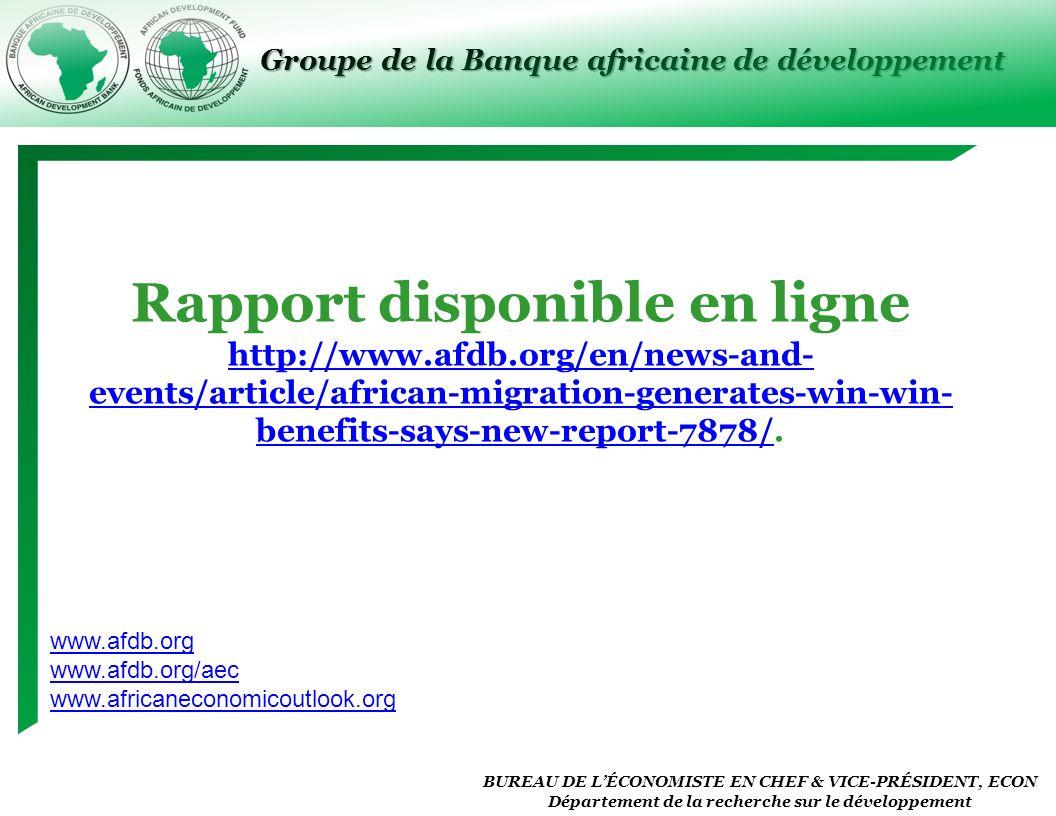 Groupe de la Banque africaine de développement BUREAU DE LÉCONOMISTE EN CHEF & VICE-PRÉSIDENT, ECON Département de la recherche sur le développement Rapport disponible en ligne http://www.afdb.org/en/news-and- events/article/african-migration-generates-win-win- benefits-says-new-report-7878/.