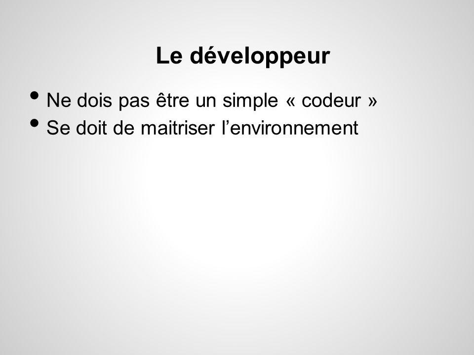 Le développeur Ne dois pas être un simple « codeur » Se doit de maitriser lenvironnement