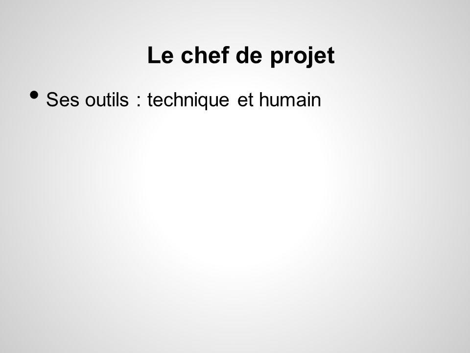 Le chef de projet Ses outils : technique et humain