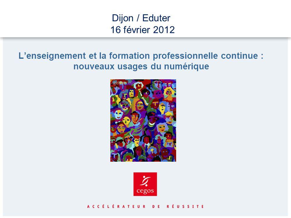 Dijon / Eduter 16 février 2012 Lenseignement et la formation professionnelle continue : nouveaux usages du numérique
