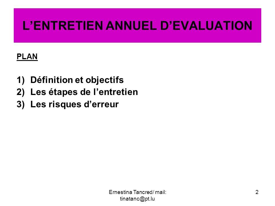 PLAN 1)Définition et objectifs 2)Les étapes de lentretien 3)Les risques derreur LENTRETIEN ANNUEL DEVALUATION 2Ernestina Tancred/ mail: tinatanc@pt.lu