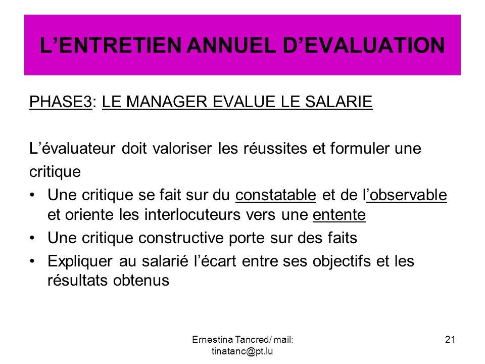 PHASE3: LE MANAGER EVALUE LE SALARIE Lévaluateur doit valoriser les réussites et formuler une critique Une critique se fait sur du constatable et de l