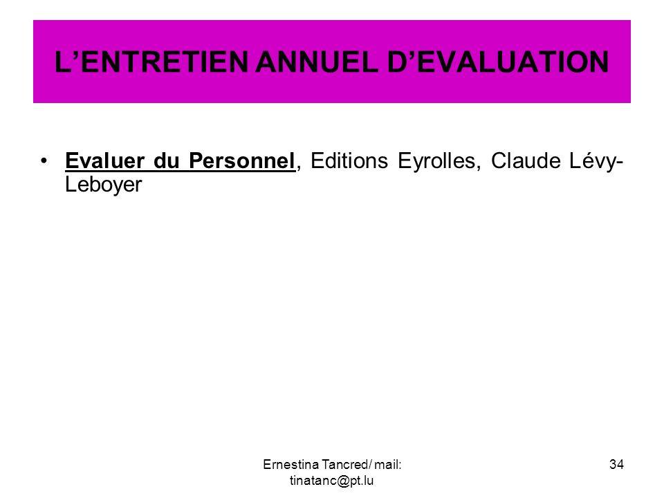 Evaluer du Personnel, Editions Eyrolles, Claude Lévy- Leboyer LENTRETIEN ANNUEL DEVALUATION 34Ernestina Tancred/ mail: tinatanc@pt.lu
