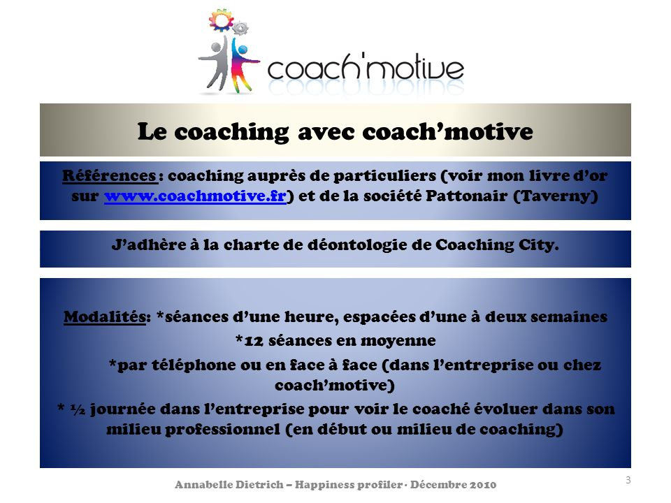 Le coaching avec coachmotive Références : coaching auprès de particuliers (voir mon livre dor sur www.coachmotive.fr) et de la société Pattonair (Tave