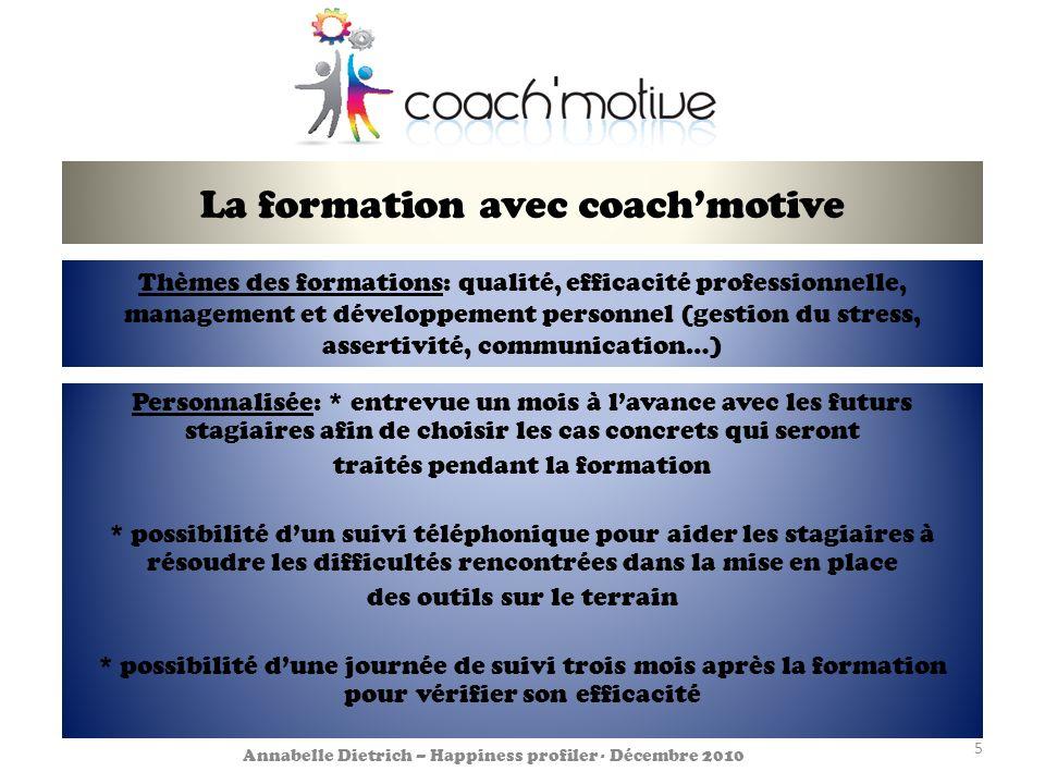 La formation avec coachmotive Personnalisée: * entrevue un mois à lavance avec les futurs stagiaires afin de choisir les cas concrets qui seront trait